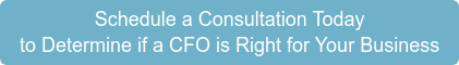 Schedule a Consultation Today  to Determine if a CFO is Right for Your Business