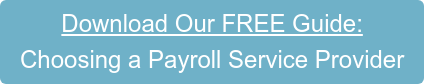 Download Our FREE Guide: Choosing a Payroll Service Provider