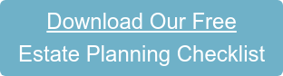 Download Our Estate Planning Checklist