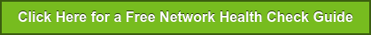 Click Here for a Free Network Health Check Guide