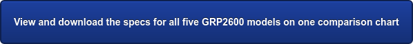 View and download the specs for all five GRP2600 models on one comparison chart