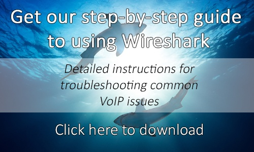 click here to download our step-by-step guide to using Wireshark for troubleshooting VoIP