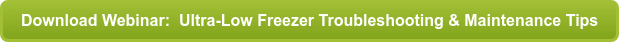Download Webinar: Ultra-Low Freezer Troubleshooting & Maintenance Tips