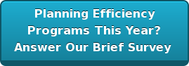 Planning Efficiency   Programs This Year?  Answer Our Brief Survey