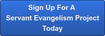Sign Up For A  Servant Evangelism Project  Today