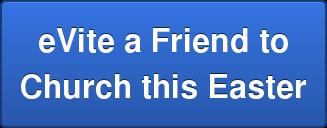 eVite a Friend to  Church this Easter
