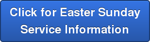 Click for Easter Sunday Service Information