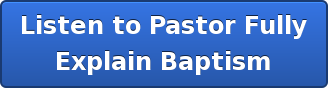 Listen to Pastor Fully Explain Baptism
