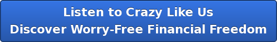 Listen to Crazy Like Us Discover Worry-Free Financial Freedom