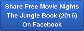Share Free Movie Nights The Jungle Book (2016) On Facebook