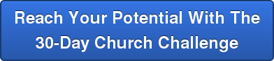Reach Your Potential With The 30-Day Church Challenge
