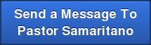 Send a Message To  Pastor Samaritano