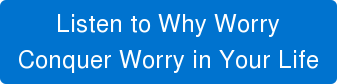 Listen to Why Worry Conquer Worry in Your Life