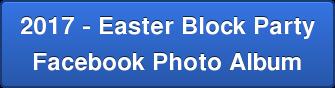2017 -Easter Block Party Facebook Photo Album