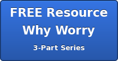 FREE Resource Why Worry 3-Part Series