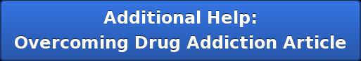 Additional Help: Overcoming Drug Addiction Article