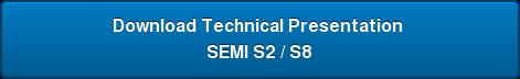 Download Technical Presentation  SEMI S2 / S8