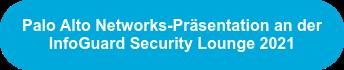 Palo Alto Networks-Präsentation an der   InfoGuard Security Lounge 2021