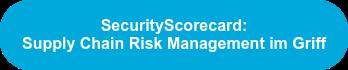 SecurityScorecard:  Supply Chain Risk Management im Griff