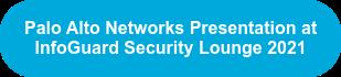 Palo Alto Networks Presentation at  InfoGuard Security Lounge 2021