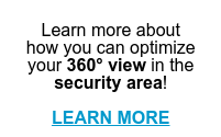 Learn more about  how you can optimize  your 360° view in the  security area!  LEARN MORE