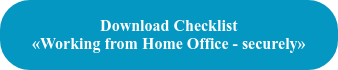 Download Checklist «Working from Home Office - securely»