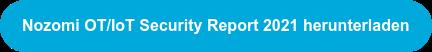 Nozomi OT/IoT Security Report 2021 herunterladen