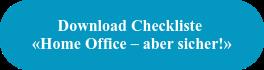 Download Checkliste «Home Office – aber sicher!»