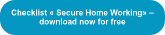 Checklist «Secure Home Working» – download now for free