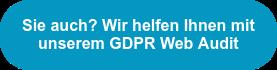 Sie auch? Wir helfenIhnen mit unserem GDPR Web Audit