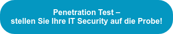 Penetration Test –  stellen Sie Ihre IT Security auf die Probe!