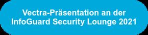 Vectra-Präsentation an der   InfoGuard Security Lounge 2021