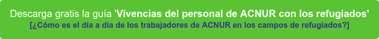 Descarga la guía 'Vivencias del personal de ACNUR con los refugiados'