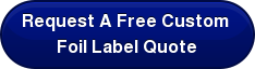 Request A Free Custom  Foil Label Quote