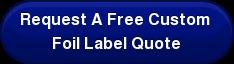 Request A FreeCustom  Foil Label Quote