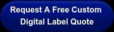 Request A FreeCustom  Digital Label Quote