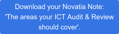 Download your Novatia Note: 'The areas your ICT Audit & Review should cover'.
