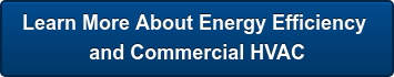Learn More About Energy Efficiency  and Commercial HVAC