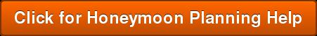 Click for Honeymoon Planning Help
