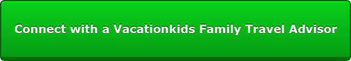 Connect with a Vacationkids Family Travel Advisor