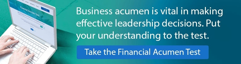 Business acumen is vital in making effective leadership decisions. Put your understanding to the test. Take the Financial Acumen Test