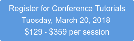 Register for Conference Tutorials Tuesday, March 20, 2018 $129 - $359 per session