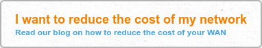 I want to reduce the cost of my network Read our blog on how to reduce the cost  of your WAN