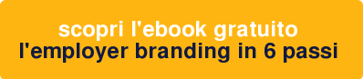 Scopri l'Ebook gratuito  L'Employer Branding in 6 passi >>