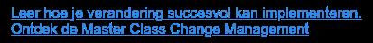Leer hoe je verandering succesvol kan implementeren. Ontdek de Master Class Change Management