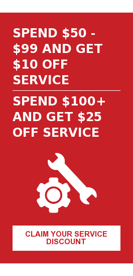 Spend $50 - $99 and Get $10 Off Service  Spend $100+ and Get $25 Off Service Claim Your Service Discount