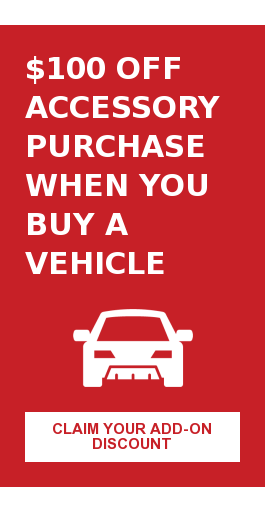 $100 Off Accessory Purchase When You Buy a Vehicle Claim Your Add-On Discount