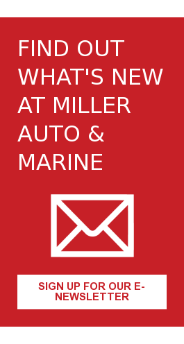 Find Out What's New at Miller Auto & Marine Sign Up for Our E-Newsletter