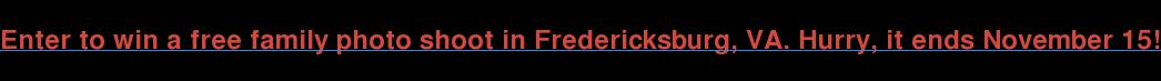 Enter to win a free family photo shoot in Fredericksburg, VA. Hurry, it ends November 15!