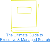 The Ultimate Guide to  Executive & Managed Search